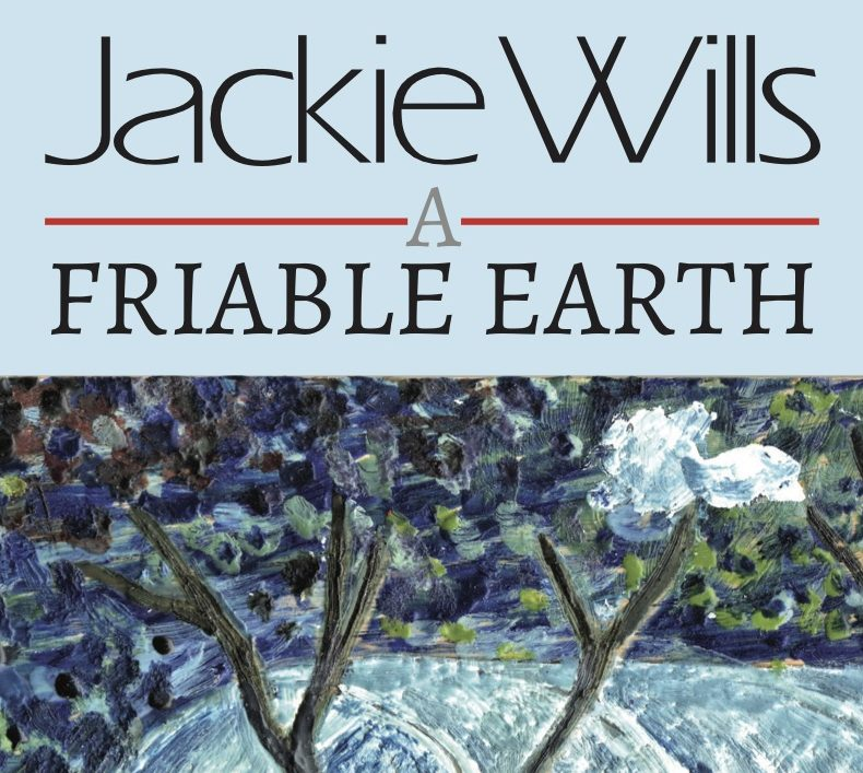A Friable Earth by Jackie Wills